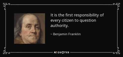 """It is the first responsibility of every citizen to question authority."""
