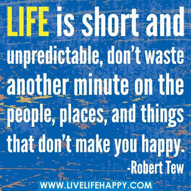 Life is short and unpredictable! Don't waste a single minute!