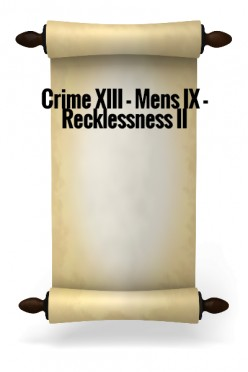 Crime XIII - Mens IX - Recklessness II