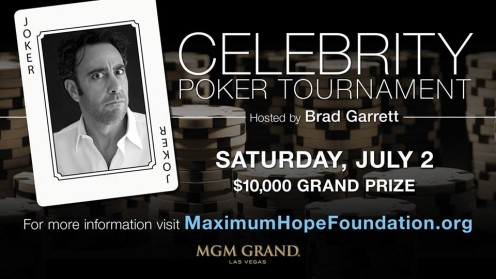 Brad Garrett was the host in a recent acelebrity poker tournament to benefit his Maximum Hope Foundation. Named after his children, Max and Hope, the non-profit organization offers practical aid to parents of a child battling a life-limiting illness.
