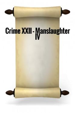 Crime XXII - Manslaughter IV
