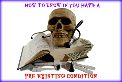 Never assume that you don't have a pre-existing condition.