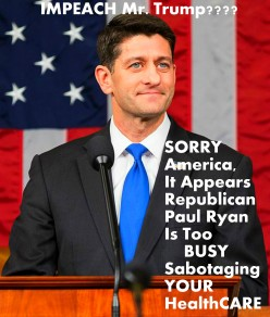 When Will Paul Ryan Be IMPRISONED 4 Failing To Impeach Mr. Trump Who Is VIOLATING Our CONSTITUTION?