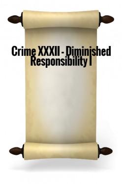Crime XXXII - Diminished Responsibility I