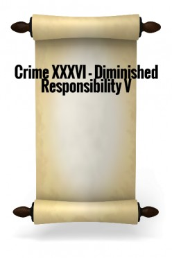 Crime XXXVI - Diminished Responsibility V