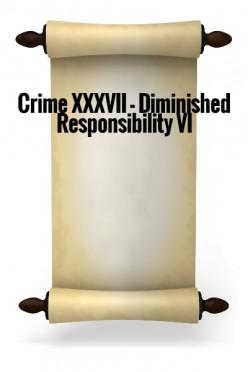 Crime XXXVII - Diminished Responsibility VI