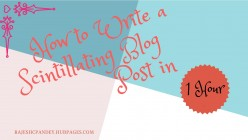 Blogging Challenge: Write a Scintillating Blog Post in 1 Hour, Can You?