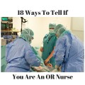 18 Ways to Tell If You Are an Operating Room Nurse