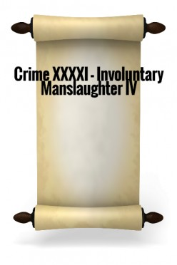 Crime XXXXI - Involuntary Manslaughter IV