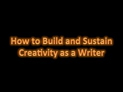 How to Build and Sustain Creativity as a Writer