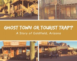 Ghost Town or Tourist Trap?  The Story of Goldfield, Arizona