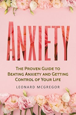 Book Review on Anxiety: Proven Guide to Beating Anxiety and Getting Control of Your Life by Leonard McGregor