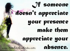 If Someone Doesn't Appreciate Your Presence, Make Them Appreciate Your Absence!