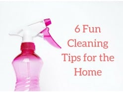 6 Fun Cleaning Tips for The Home