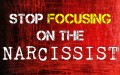 Stop Focusing on The Narcissist!