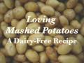Dairy-Free Recipe: Loving Mashed Potatoes