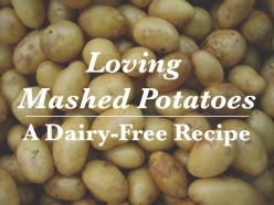 Dairy-Free Recipe: Loving Mashed Potatoes