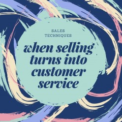 Sales Techniques: When Selling Turns Into Customer Service