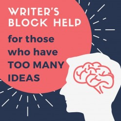 Writer's Block Help for Those Who Have Too Many Ideas