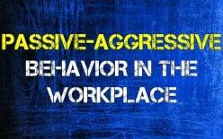 Passive-Aggressive Behavior in the Workplace