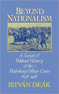 A Beautiful and Complex Book: Review of Beyond Nationalism A Social and Political History of the Habsburg Officer Corps