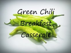 Green Chili Breakfast Casserole