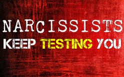 Narcissists Keep Testing You