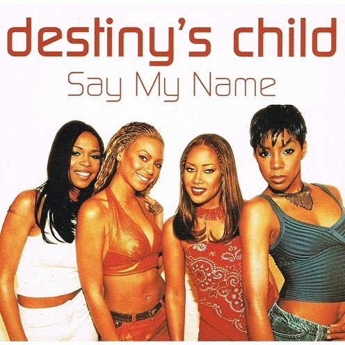 "Destiny's Child song ""Say My Name"" showcases the importance of saying one's name."