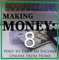 Making Money: 8 Ways to Earn an Income Online From Home