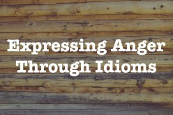 Angry Idioms: Figurative Language Examples That Describe Anger