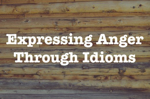 Angry Idioms: Figurative Language Examples That Describe