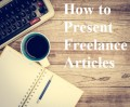 How to Sell Freelance Articles: Presenting Your Work
