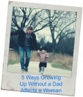 Fatherless Daughters: 5 Ways Growing up Without a Dad Affects Women
