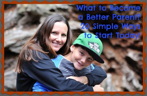 20 Ways to Become a Better Parent Starting Today