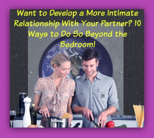 How to Create a Stronger Bond With Your Partner: 10 Ways to Get More Intimate and Loving Beyond the Bedroom