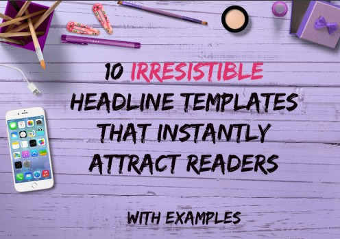10 Irresistible Headline Templates That Instantly Attract Readers (With Examples)
