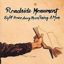 """Eight Hours Away From Being a Man"" by Roadside Monument"