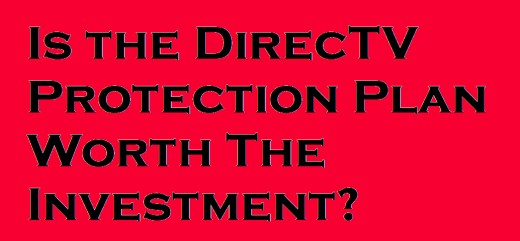 Is The Directv Protection Plan Worth The Investment