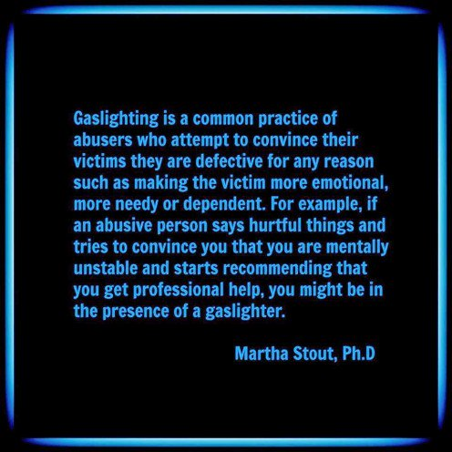 Gaslighting definition by Dr. Robin Stern, created by Gail Meyers on Narcissistic Personality Disorder Mother Facebook Resource Page years ago to raise awareness.
