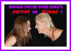 Should You Be Your Child's Friend or Parent? How Moms and Dads Cripple Their Kids When Turning Them Into Buddies