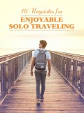 The 10 Requisites for Enjoyable Solo Traveling