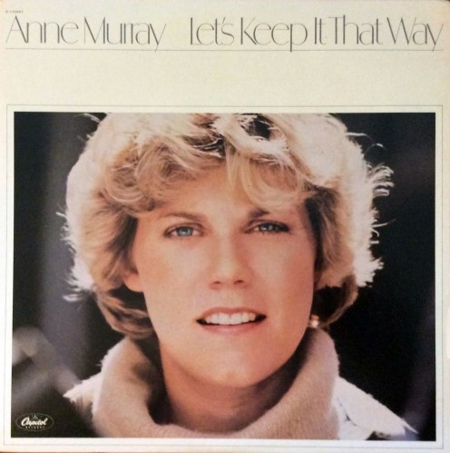 """Let's Keep it That Way""  Anne's 1978 album that provided one of her biggest hits, ""You Needed Me"".  My favorite Anne Murray album!"