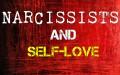 Narcissists & Self-love