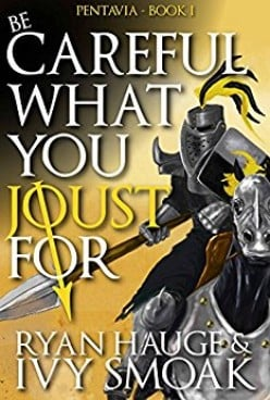 Book Review on Be Careful What You Joust For (Pentavia Book 1) by Ryan Hauge and Ivy Smoak