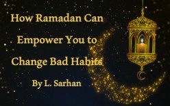 How Ramadan Can Empower You to Change Bad Habits