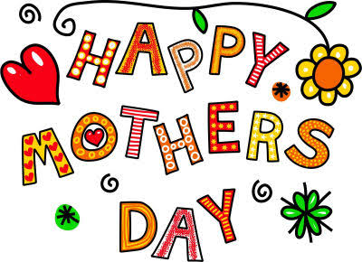 Happy Mother's Day to all Mothers Out There!