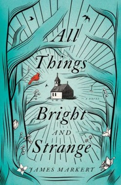 All Things Bright And Strange By James Markert: Book Review