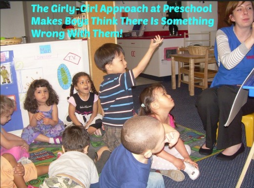 "Long circle times, teacher-directed lessons, worksheets, and rote learning are part of the ""girly girl"" approach at academic preschools. It makes boys think the education system is not for them."