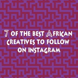 7 Must-Follow African Creatives