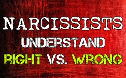 Narcissists Understand The Difference Between Right & Wrong